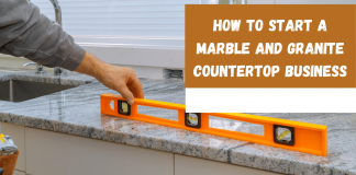 How to Start a Marble and Granite countertop Business